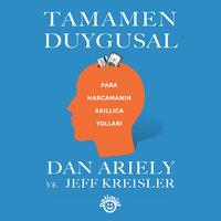 Tamamen Duygusal - Para Harcamanın Akıllıca Yolları - Dan Ariely, Jeff Kreisler