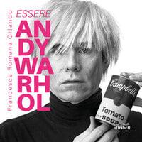 Essere Andy Warhol - Francesca Romana Orlando