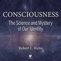 Consciousness: The Science and Mystery of Our Identity - Robert L. Kuhn