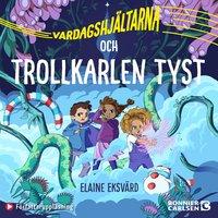 Vardagshjältarna och Trollkarlen Tyst - Elaine Eksvärd