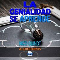 Audiocurso. La genialidad se aprende: pensamiento creativo & Innovación - Nico Quindt
