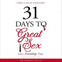31 Days to Great Sex: Love. Friendship. Fun. - Sheila Wray Gregoire