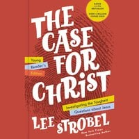 The Case for Christ (Young Reader's Edition): Investigating the Toughest Questions about Jesus - Lee Strobel