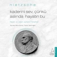 Kaderini Sev, Çünkü Aslında Hayatın Bu - Friedrich Nietzsche