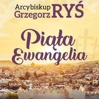 Piąta Ewangelia, Daj się poprowadzić Słowu - abp. Grzegorz Ryś