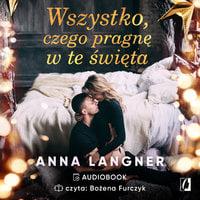 Wszystko czego pragnę w te święta - Anna Langner
