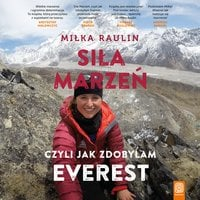 Siła Marzeń, czyli jak zdobyłam Everest - Miłka Raulin
