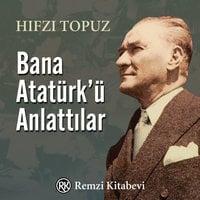 Bana Atatürk'ü Anlattılar - Hıfzı Topuz