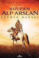 Sultan Alp Arslan - Fethin Babası - Cihan Piyadeoğlu