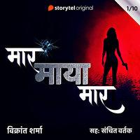Maar Maya Maar - S01E01 - Vikrant Sharma