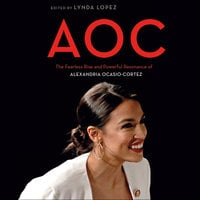 AOC: The Fearless Rise and Powerful Resonance of Alexandria Ocasio-Cortez - Lynda Lopez