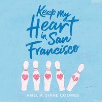 Keep My Heart In San Francisco - Amelia Diane Coombs