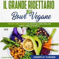 Il Grande Ricettario Delle Bowl Vegane - Joseph P. Turner