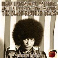 Black Lives Always Mattered: Angela Davis in Conversation – The Black Panther Years - Geoffrey Giuliano