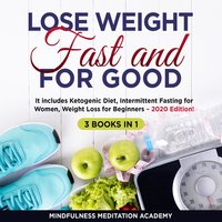 Lose Weight Fast and for Good: 3 Books in 1 - Mindfulness Meditation Academy