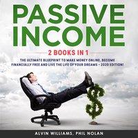 Passive Income: 2 Books in 1 - Phil Nolan, Alvin Williams