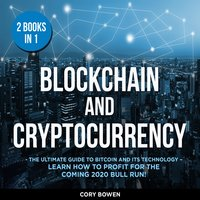 Blockchain and Cryptocurrency, 2 Books in 1: The Ultimate Guide to Bitcoin and its Technology – Learn how to profit for the coming 2020 Bull Run! - Corey Bowen