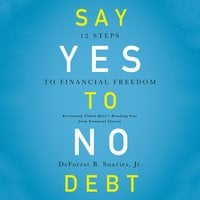 Say Yes to No Debt: 12 Steps to Financial Freedom - DeForest B. Soaries, Jr.