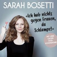 """""""Ich hab nichts gegen Frauen, du Schlampe!"""" - Sarah Bosetti"""