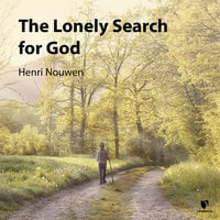 The Lonely Search for God - Henri J. M. Nouwen