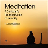 Meditation: A Christian's Practical Guide to Serenity - Donald Goergen