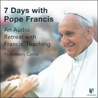 7 Days with Pope Francis: An Audio Retreat with Francis' Teaching - Anthony J. Ciorra