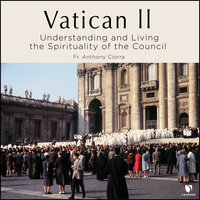 How to Understand and Live the Spirituality of Vatican II - Anthony J. Ciorra