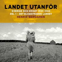 Landet utanför: Sverige och kriget Del 1: 1939-1940 - Henrik Berggren