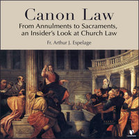 Canon Law: From Annulments to Sacraments, an Insider's Look at Church Law - Arthur J. Espelage