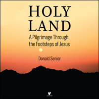 Holy Land: A Pilgrimage Through the Footsteps of Jesus - Donald Senior