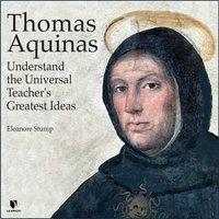 Thomas Aquinas: Understand the Universal Teacher's Greatest Ideas - Eleonore Stump