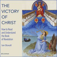 The Victory of Christ: How to Read and Understand the Book of Revelation - Ian Boxall