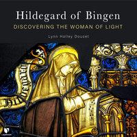 Hildegard of Bingen: Discovering the Woman of Light - Lyn H. Doucet