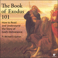 The Book of Exodus 101: How to Read and Understand the Story of God's Deliverance