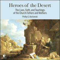 Heroes of the Desert: The Lives, Faith, and Teachings of the Church Fathers and Mothers - Philip G. Bochanski