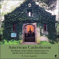 American Catholicism: The History and the Catholic Church in the U.S. and the Lives of American's Great Catholics - R. Scott Appleby
