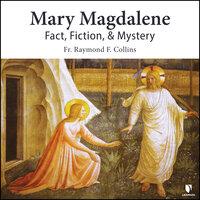 Mary Magdalene: Fact, Fiction, & Mystery - Raymond F. Collins