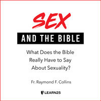 Sex and the Bible: What Does the Bible Really Have to Say About Sexuality? - Raymond F. Collins