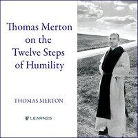 Thomas Merton on the Twelve Steps of Humility - Thomas Merton