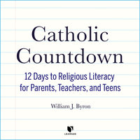 Catholic Countdown: 12 Days to Religious Literacy for Parents, Teachers, and Teens - William J. Byron