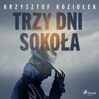 Trzy dni Sokoła - Krzysztof Koziołek