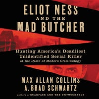 Eliot Ness and the Mad Butcher: Hunting America's Deadliest Unidentified Serial Killer at the Dawn of Modern Criminology - Max Allan Collins, A. Brad Schwartz