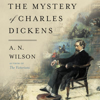 The Mystery of Charles Dickens - A.N. Wilson