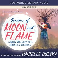 Seasons of Moon and Flame: The Wild Dreamer's Epic Journey of Becoming - Danielle Dulsky, Mat Auryn
