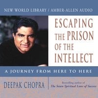 Escaping the Prison of the Intellect - Deepak Chopra