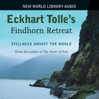 Eckhart Tolle Findhorn Retreat - Eckhart Tolle
