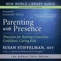 Parenting with Presence: Practices for Raising Conscious, Confident, Caring Kids - Eckhart Tolle