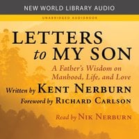 Letters to My Son: A Father's Wisdom on Manhood, Life, and Love - Kent Nerburn