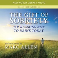 The Gift of Sobriety: 112 Reasons Not to Drink Today - Marc Allen