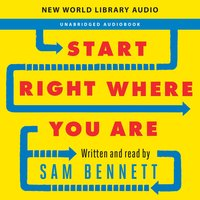 Start Right Where You Are: How Little Changes Can Make a Big Difference for Overwhelmed Procrastinators, Frustrated Overachievers, and Recovering Perfectionists - Sam Bennett